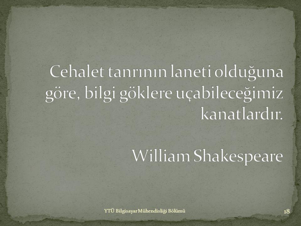 Cehalet tanrının laneti olduğuna göre, bilgi göklere uçabileceğimiz kanatlardır. William Shakespeare