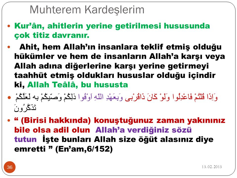 Muhterem Kardeşlerim Kur'ân, ahitlerin yerine getirilmesi hususunda çok titiz davranır.
