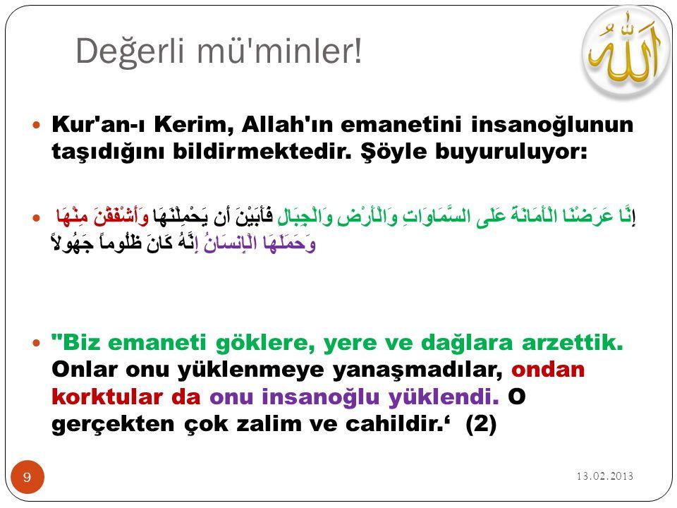 Değerli mü minler! Kur an-ı Kerim, Allah ın emanetini insanoğlunun taşıdığını bildirmektedir. Şöyle buyuruluyor: