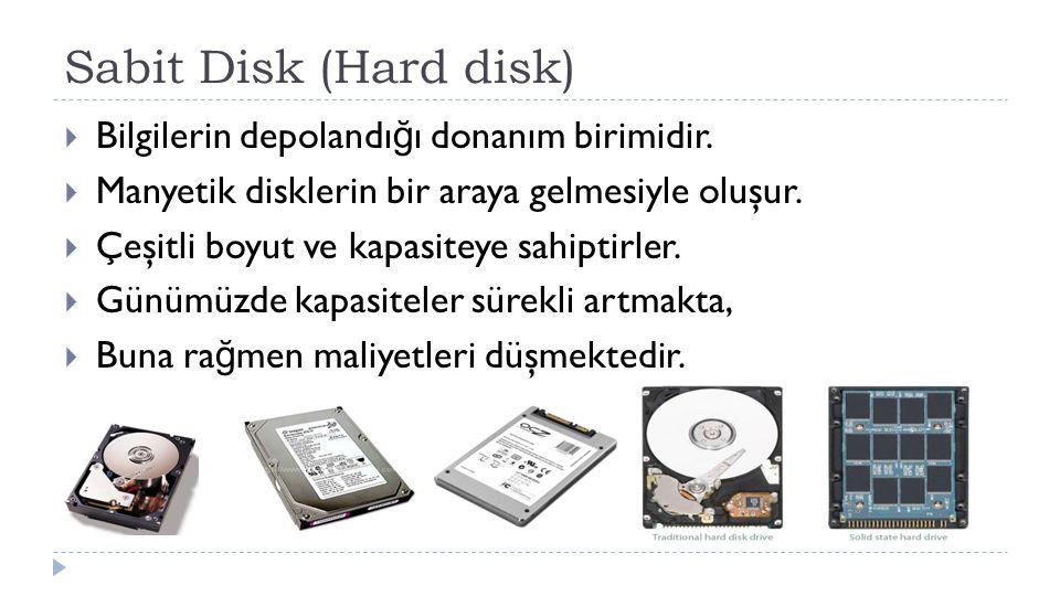 Sabit Disk (Hard disk) Bilgilerin depolandığı donanım birimidir.