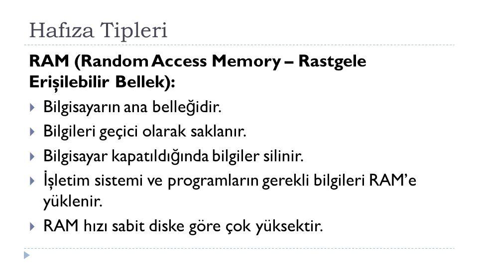 Hafıza Tipleri RAM (Random Access Memory – Rastgele Erişilebilir Bellek): Bilgisayarın ana belleğidir.