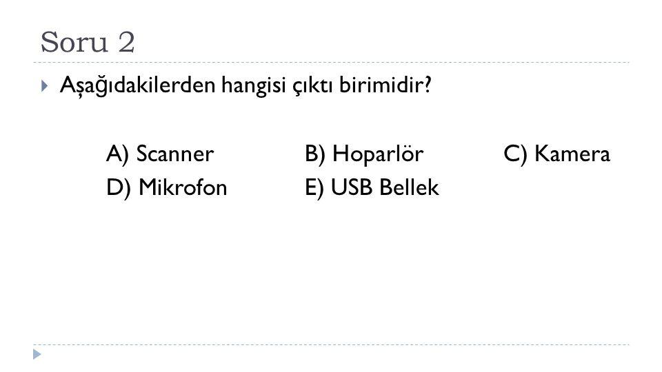 Soru 2 Aşağıdakilerden hangisi çıktı birimidir