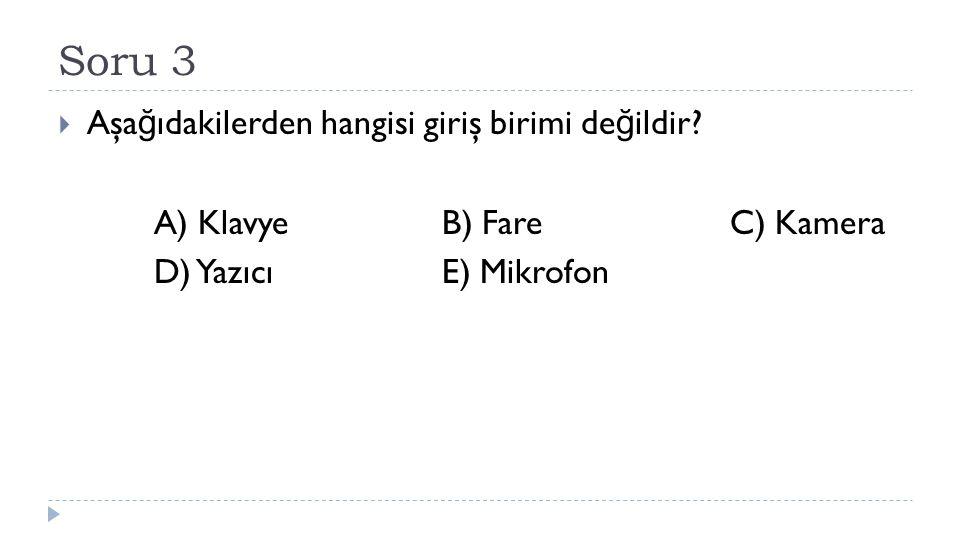 Soru 3 Aşağıdakilerden hangisi giriş birimi değildir