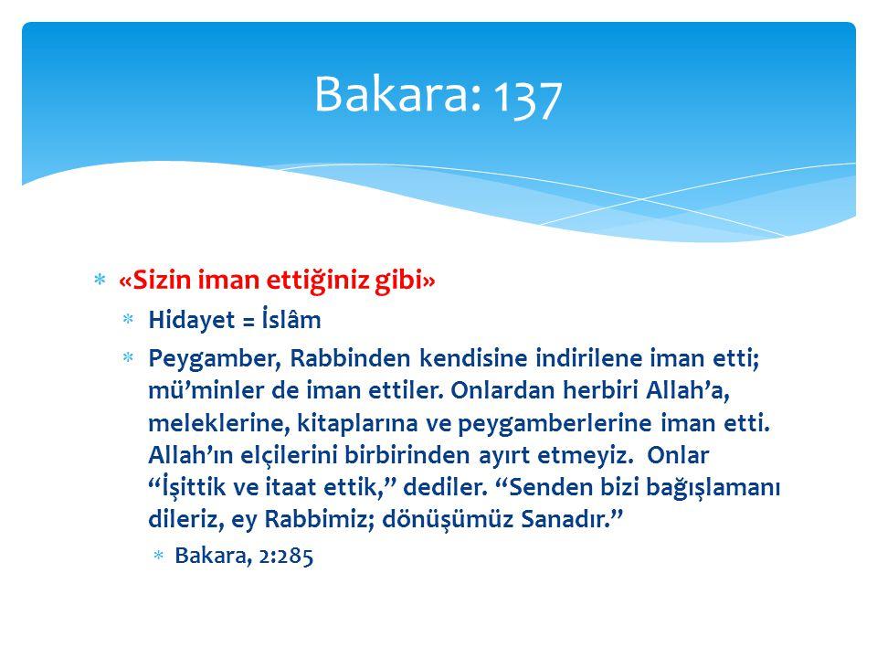 Bakara: 137 «Sizin iman ettiğiniz gibi» Hidayet = İslâm