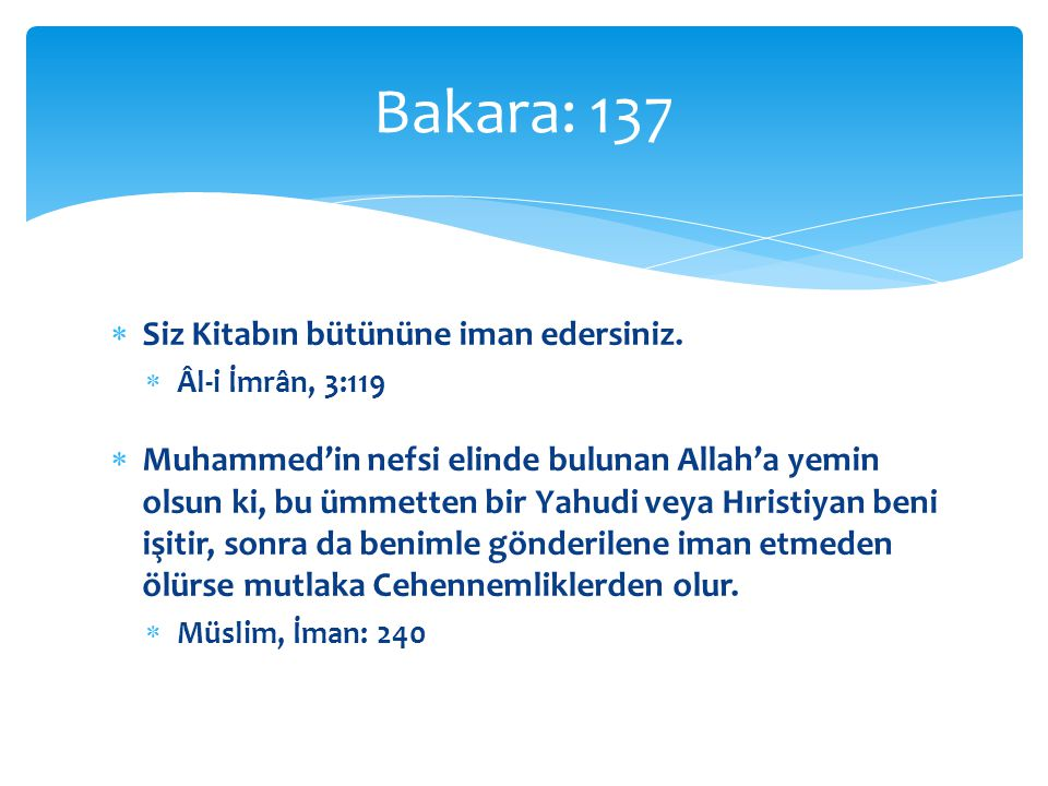 Bakara: 137 Siz Kitabın bütününe iman edersiniz.