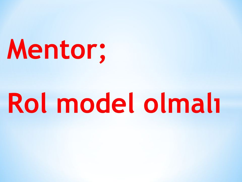 Mentor; Rol model olmalı