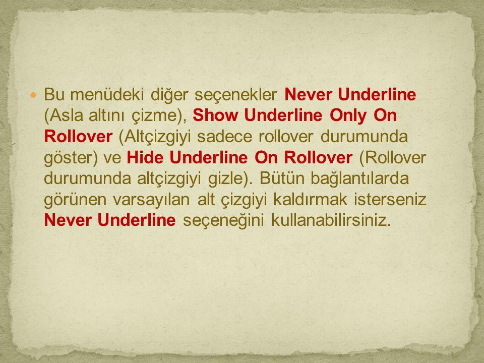 Bu menüdeki diğer seçenekler Never Underline (Asla altını çizme), Show Underline Only On Rollover (Altçizgiyi sadece rollover durumunda göster) ve Hide Underline On Rollover (Rollover durumunda altçizgiyi gizle).