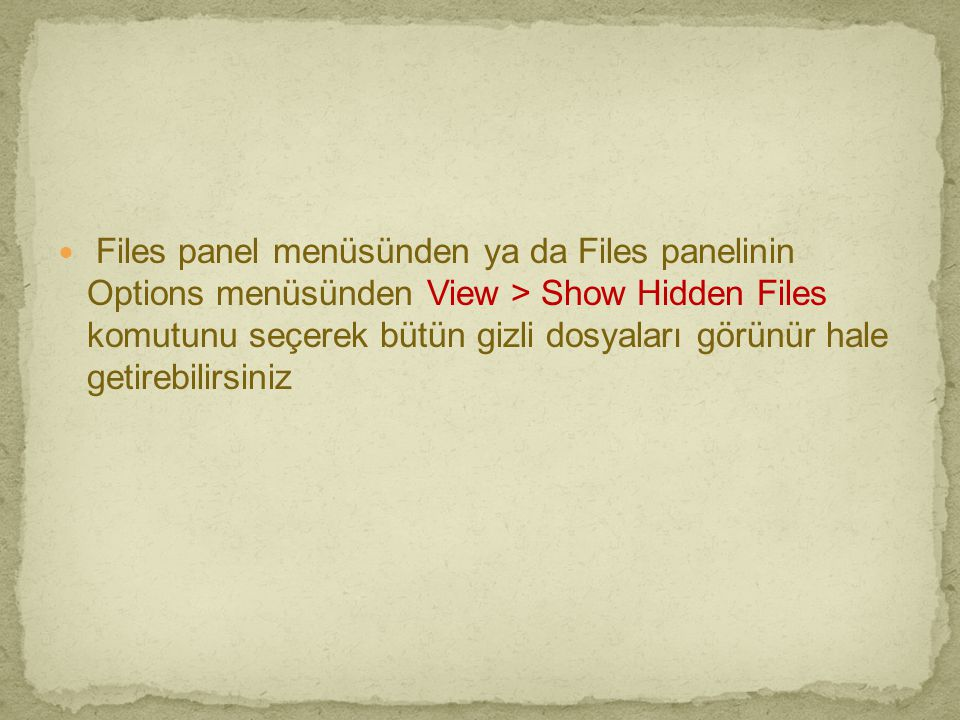 Files panel menüsünden ya da Files panelinin Options menüsünden View > Show Hidden Files komutunu seçerek bütün gizli dosyaları görünür hale getirebilirsiniz