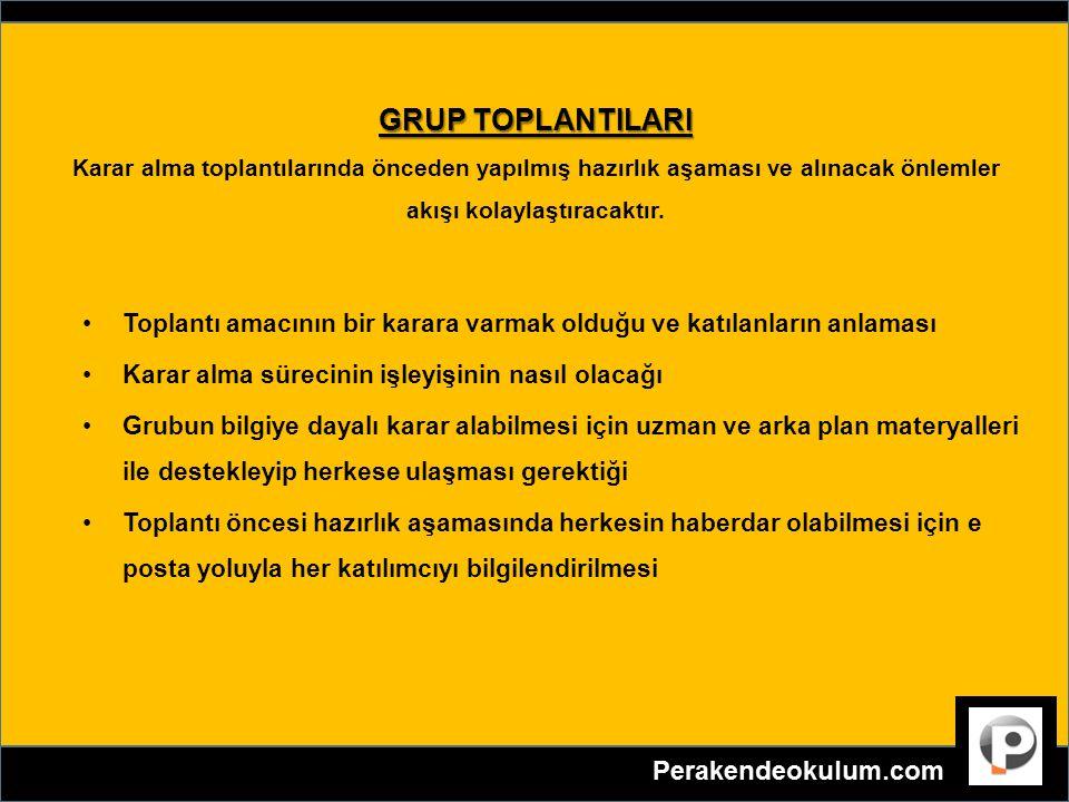 GRUP TOPLANTILARI Karar alma toplantılarında önceden yapılmış hazırlık aşaması ve alınacak önlemler akışı kolaylaştıracaktır.