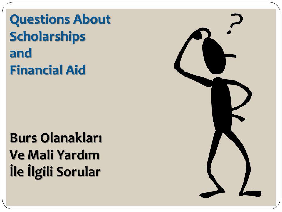Questions About Scholarships and Financial Aid Burs Olanakları Ve Mali Yardım İle İlgili Sorular