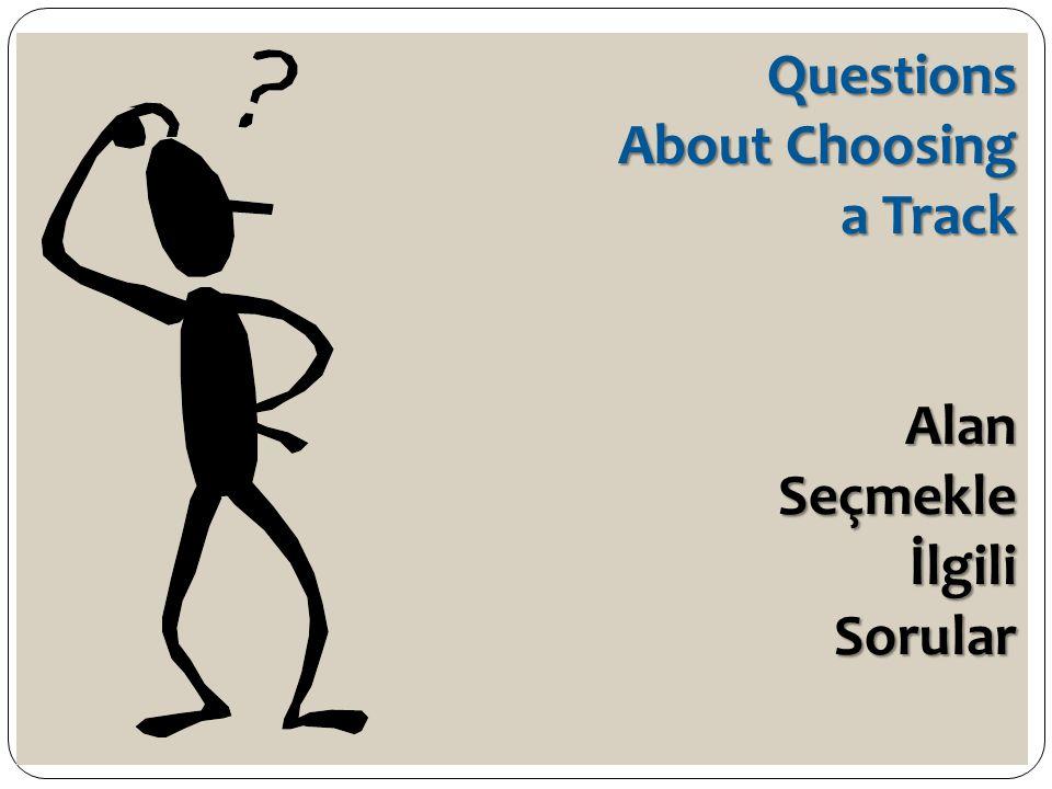 Questions About Choosing a Track Alan Seçmekle İlgili Sorular