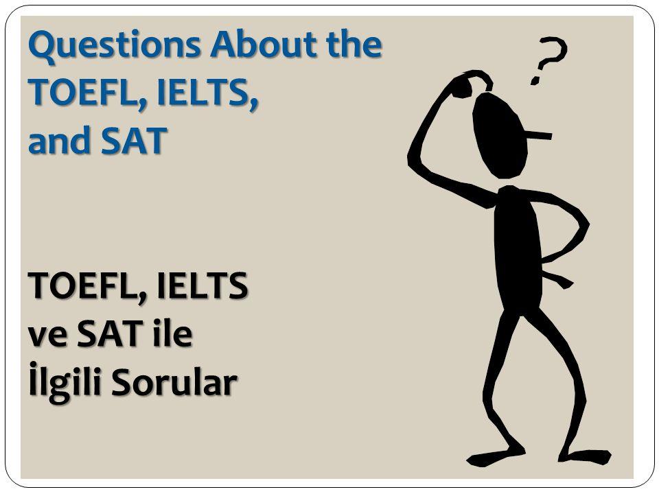 Questions About the TOEFL, IELTS, and SAT TOEFL, IELTS ve SAT ile İlgili Sorular