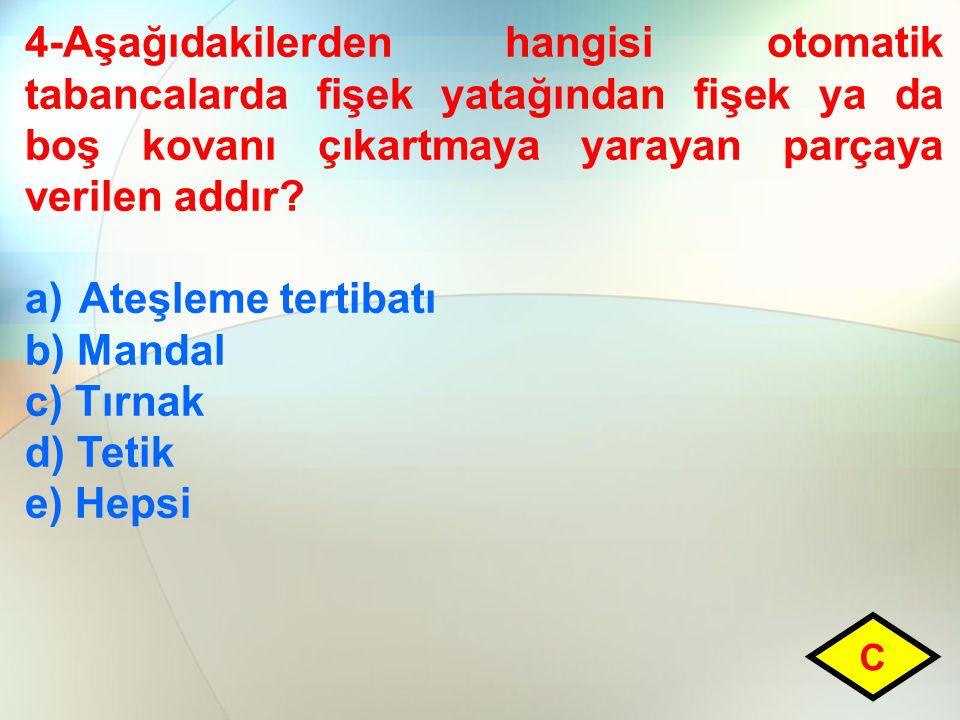 4-Aşağıdakilerden hangisi otomatik tabancalarda fişek yatağından fişek ya da boş kovanı çıkartmaya yarayan parçaya verilen addır