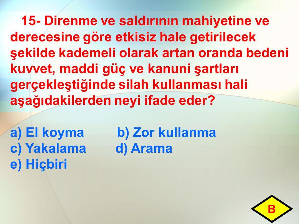 a) El koyma b) Zor kullanma c) Yakalama d) Arama e) Hiçbiri