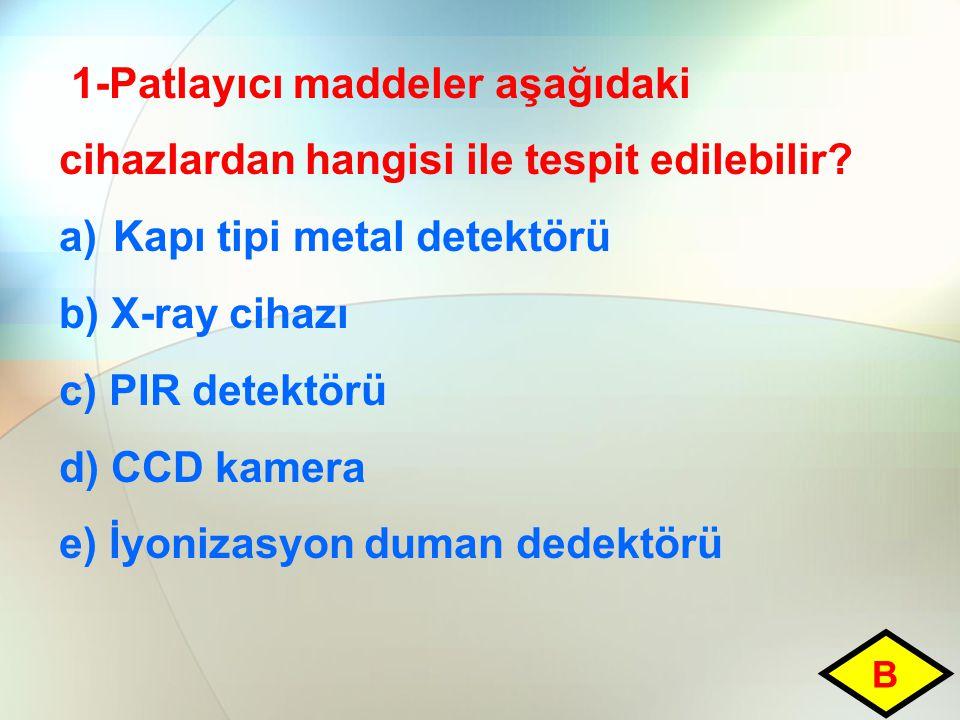 Kapı tipi metal detektörü b) X-ray cihazı c) PIR detektörü