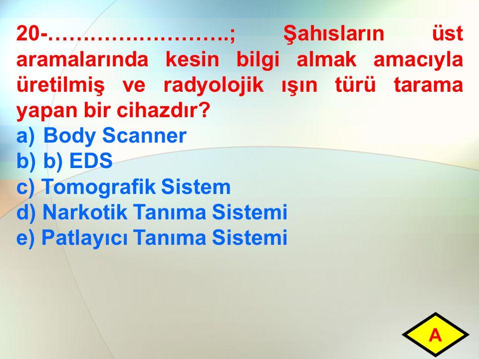 d) Narkotik Tanıma Sistemi e) Patlayıcı Tanıma Sistemi