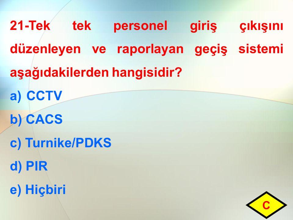 21-Tek tek personel giriş çıkışını düzenleyen ve raporlayan geçiş sistemi aşağıdakilerden hangisidir