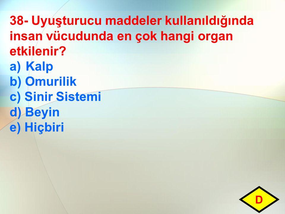 38- Uyuşturucu maddeler kullanıldığında insan vücudunda en çok hangi organ etkilenir