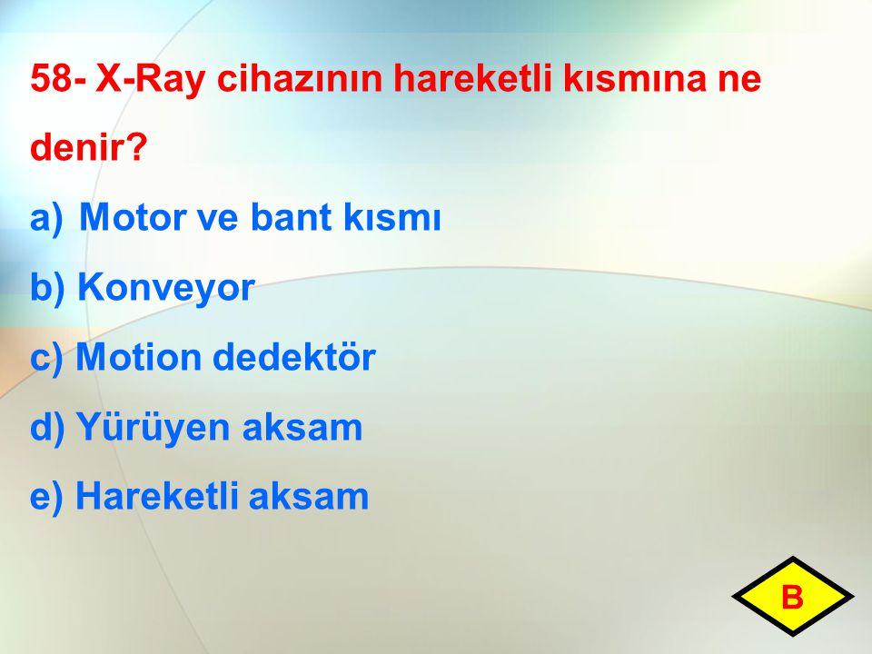58- X-Ray cihazının hareketli kısmına ne denir