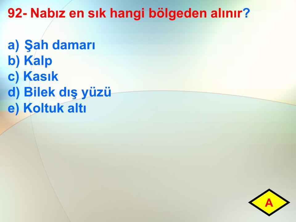 92- Nabız en sık hangi bölgeden alınır Şah damarı b) Kalp c) Kasık