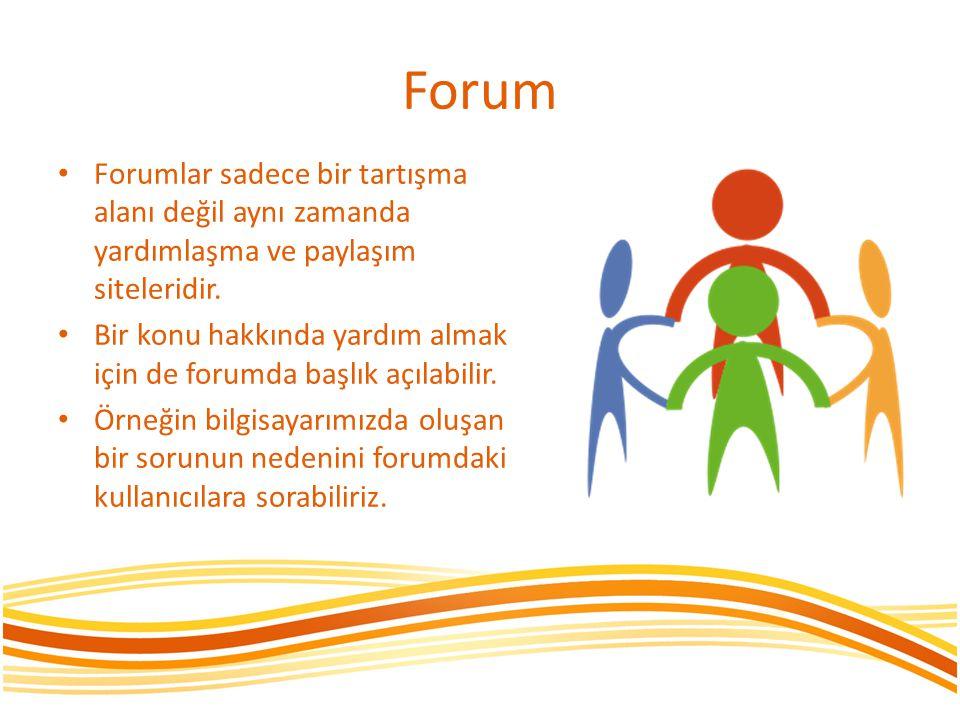 Forum Forumlar sadece bir tartışma alanı değil aynı zamanda yardımlaşma ve paylaşım siteleridir.