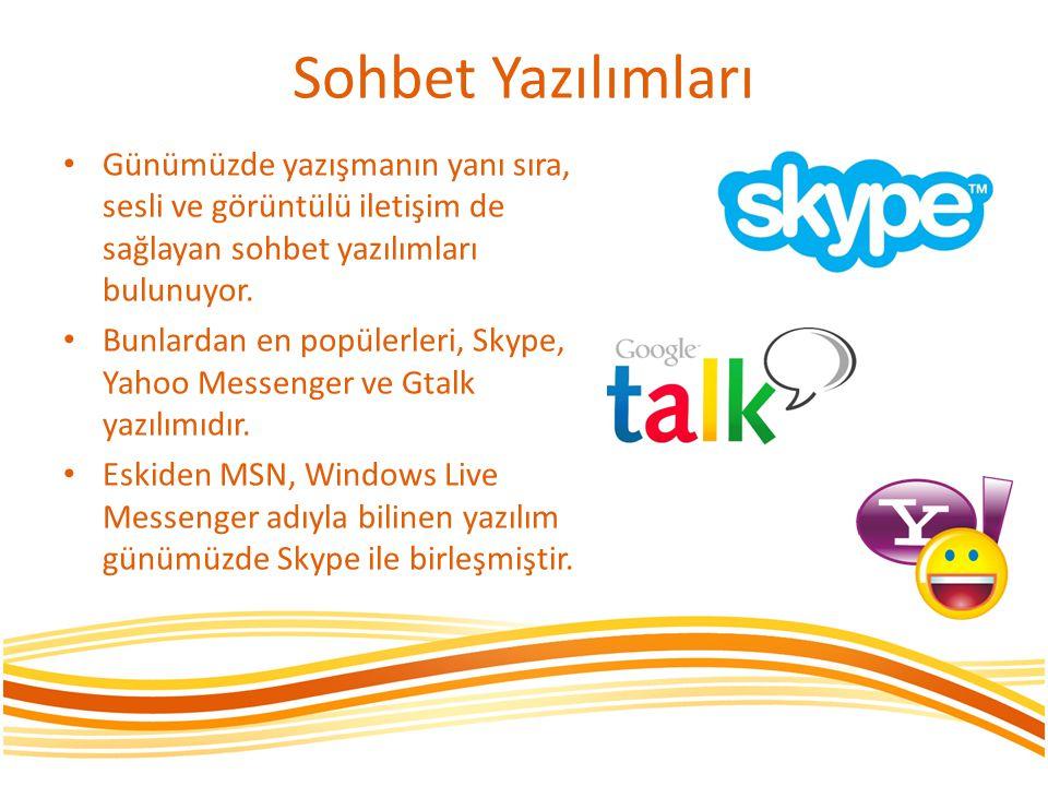 Sohbet Yazılımları Günümüzde yazışmanın yanı sıra, sesli ve görüntülü iletişim de sağlayan sohbet yazılımları bulunuyor.