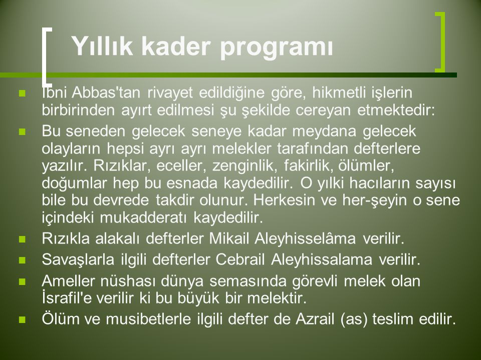 Yıllık kader programı İbni Abbas tan rivayet edildiğine göre, hikmetli işlerin birbirinden ayırt edilmesi şu şekilde cereyan etmektedir: