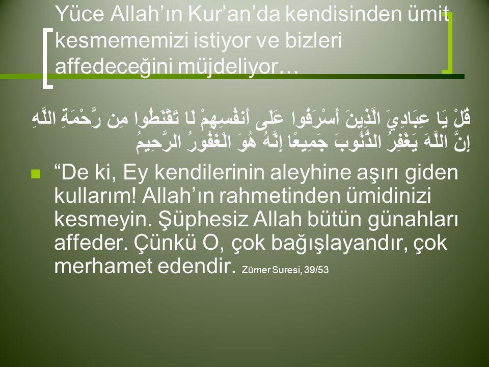 Yüce Allah'ın Kur'an'da kendisinden ümit kesmememizi istiyor ve bizleri affedeceğini müjdeliyor…