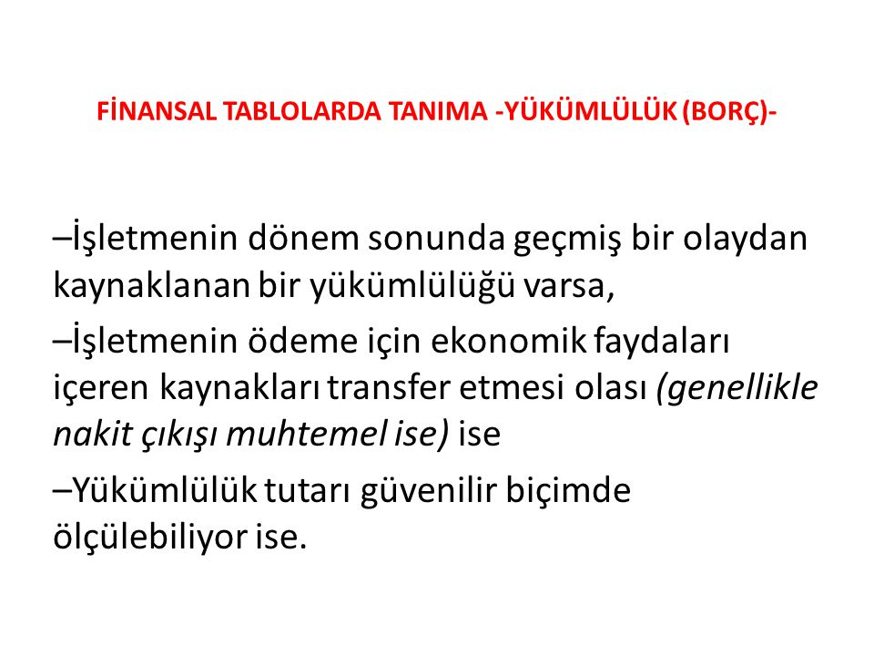 FİNANSAL TABLOLARDA TANIMA -YÜKÜMLÜLÜK (BORÇ)-