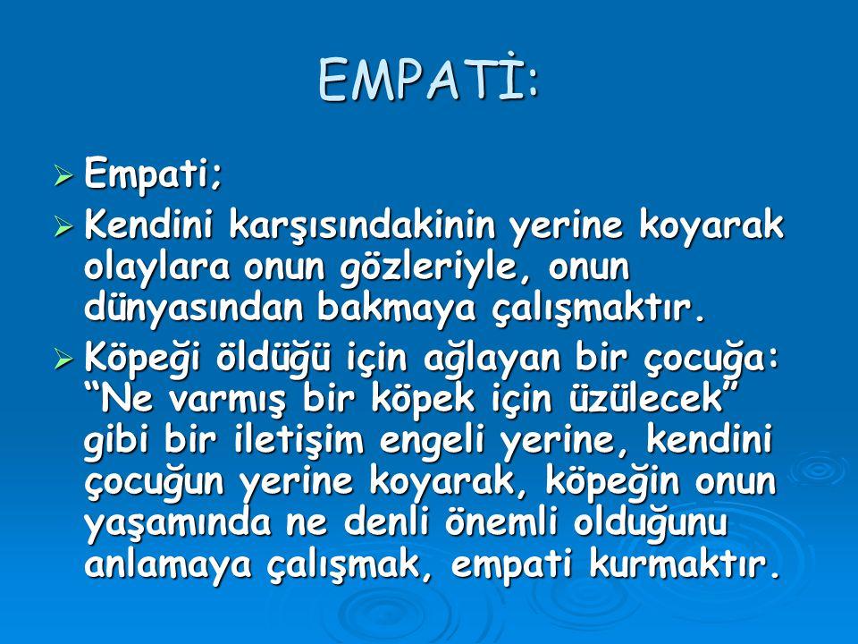 EMPATİ: Empati; Kendini karşısındakinin yerine koyarak olaylara onun gözleriyle, onun dünyasından bakmaya çalışmaktır.