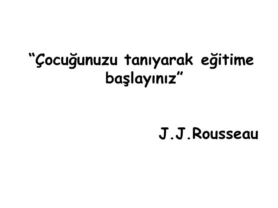 Çocuğunuzu tanıyarak eğitime başlayınız J.J.Rousseau
