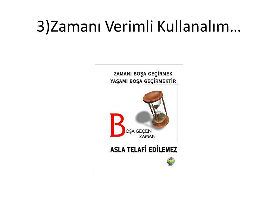 3)Zamanı Verimli Kullanalım…