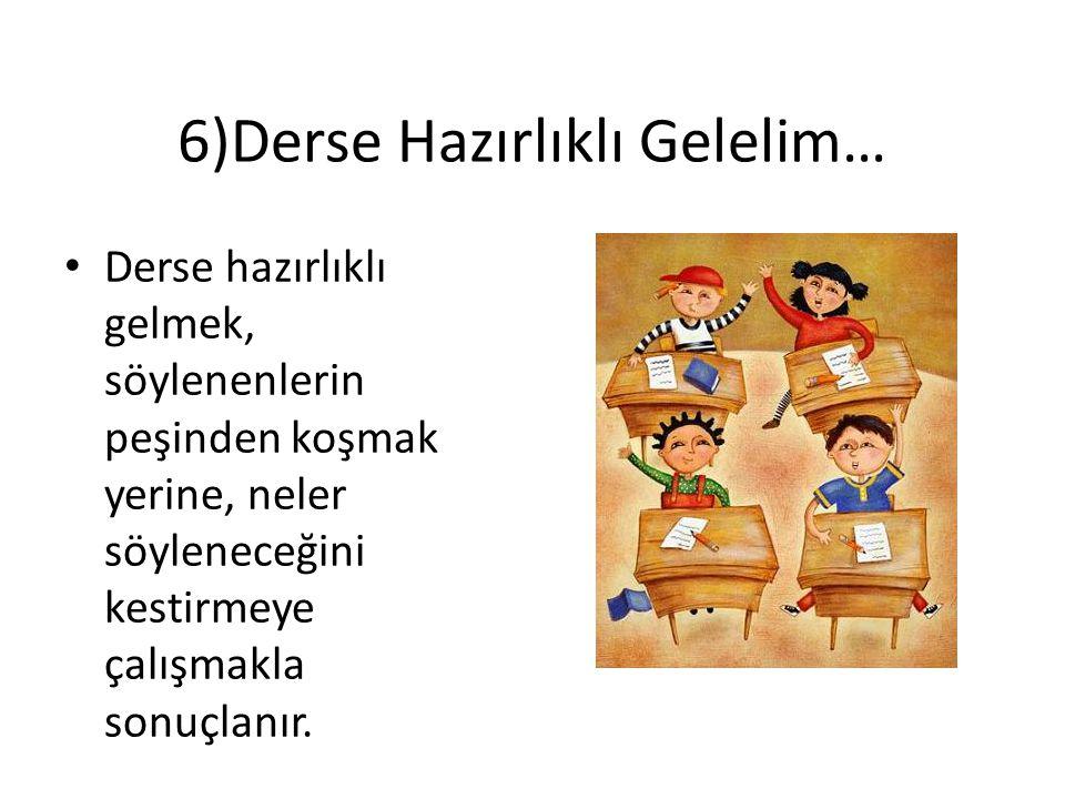 6)Derse Hazırlıklı Gelelim…