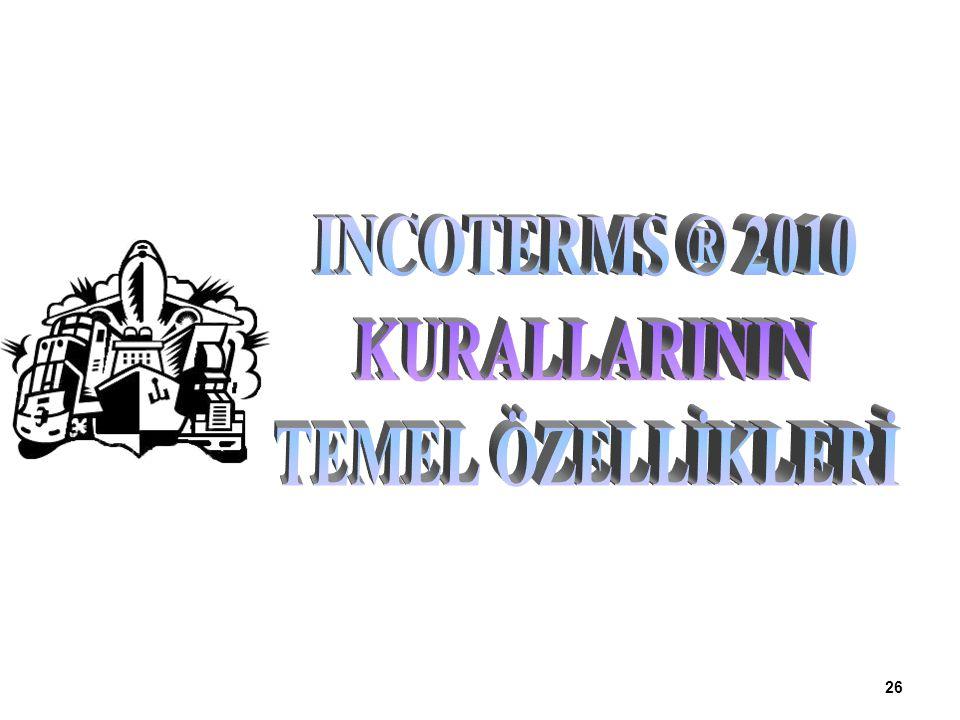 INCOTERMS ® 2010 KURALLARININ TEMEL ÖZELLİKLERİ