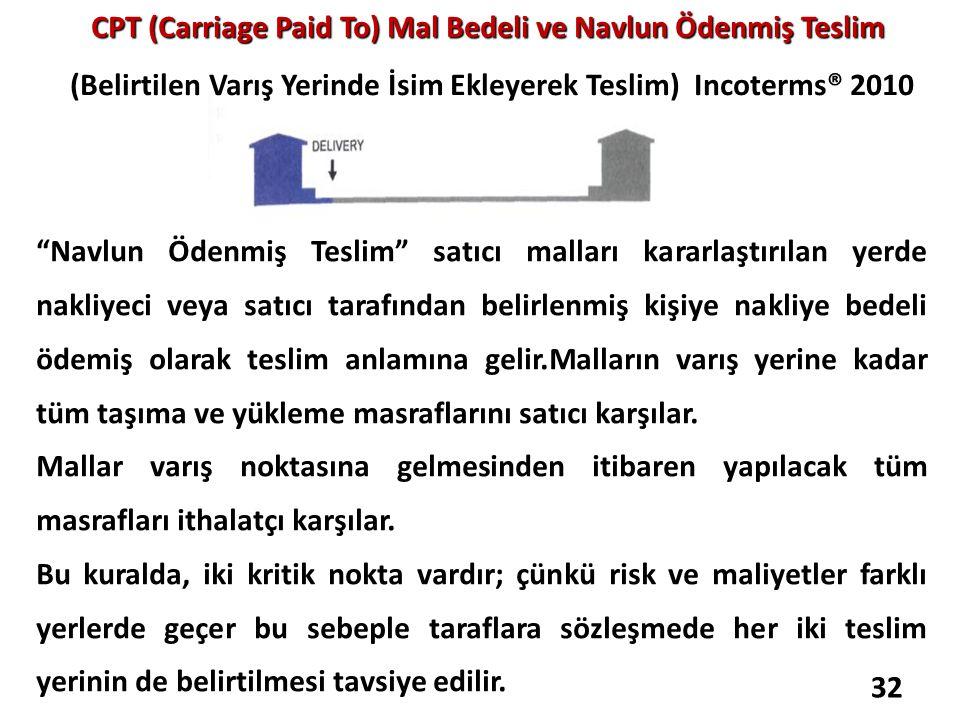 CPT (Carriage Paid To) Mal Bedeli ve Navlun Ödenmiş Teslim (Belirtilen Varış Yerinde İsim Ekleyerek Teslim) Incoterms® 2010