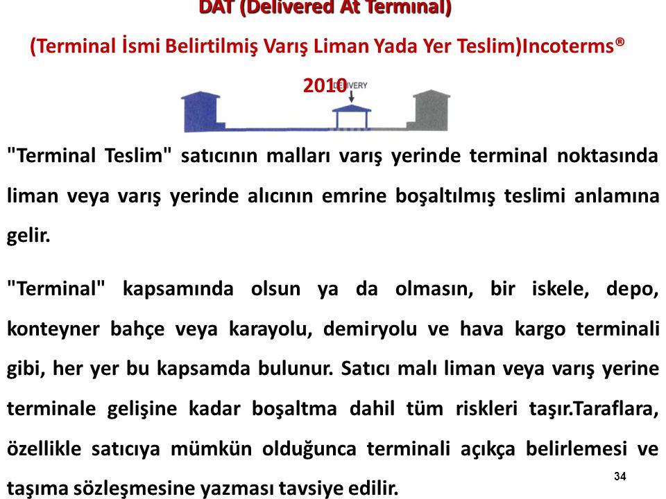 DAT (Delivered At Termınal) (Terminal İsmi Belirtilmiş Varış Liman Yada Yer Teslim)Incoterms® 2010