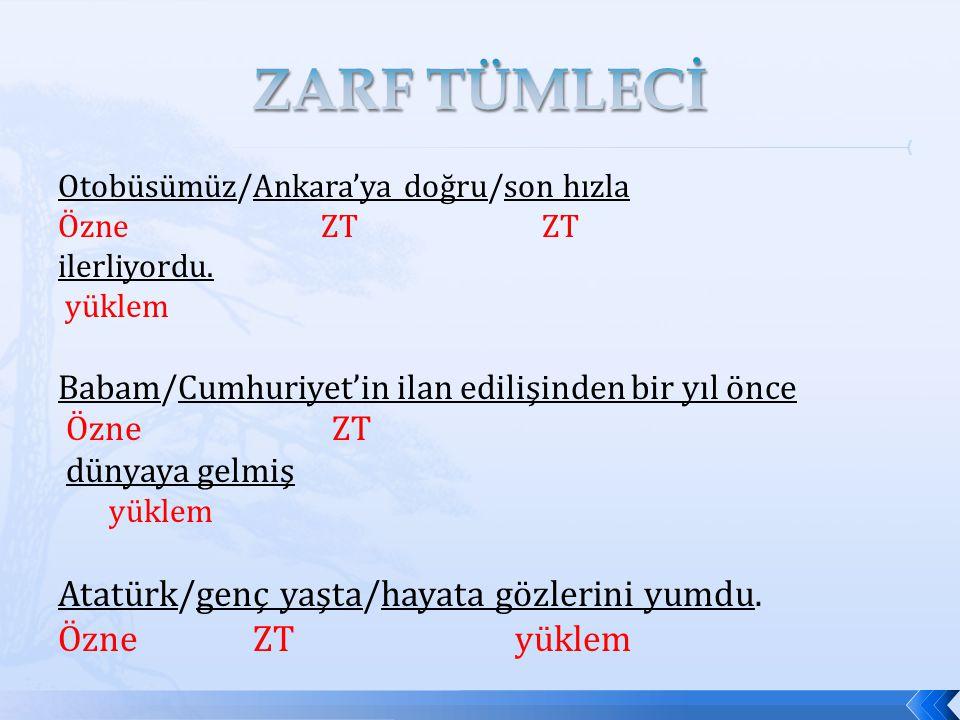 ZARF TÜMLECİ Atatürk/genç yaşta/hayata gözlerini yumdu. Özne ZT yüklem