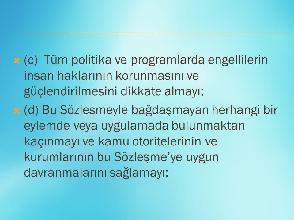 (c) Tüm politika ve programlarda engellilerin insan haklarının korunmasını ve güçlendirilmesini dikkate almayı;