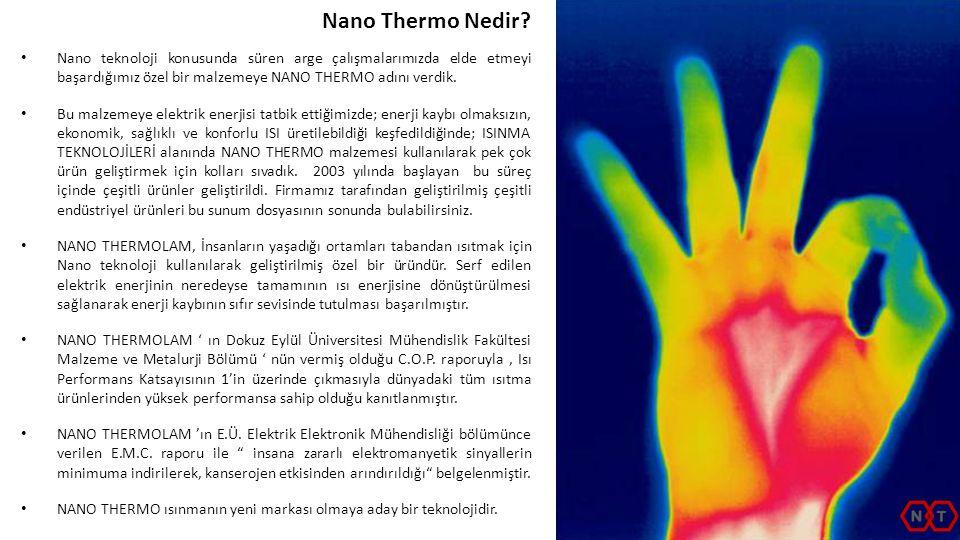 Nano Thermo Nedir Nano teknoloji konusunda süren arge çalışmalarımızda elde etmeyi başardığımız özel bir malzemeye NANO THERMO adını verdik.