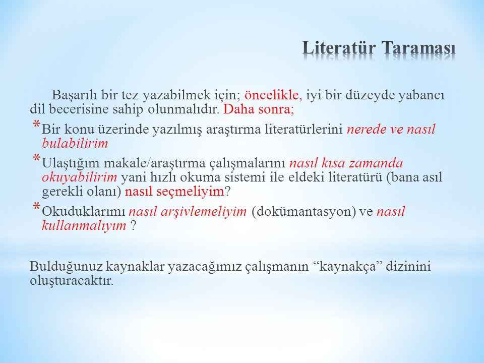Literatür Taraması Başarılı bir tez yazabilmek için; öncelikle, iyi bir düzeyde yabancı dil becerisine sahip olunmalıdır. Daha sonra;