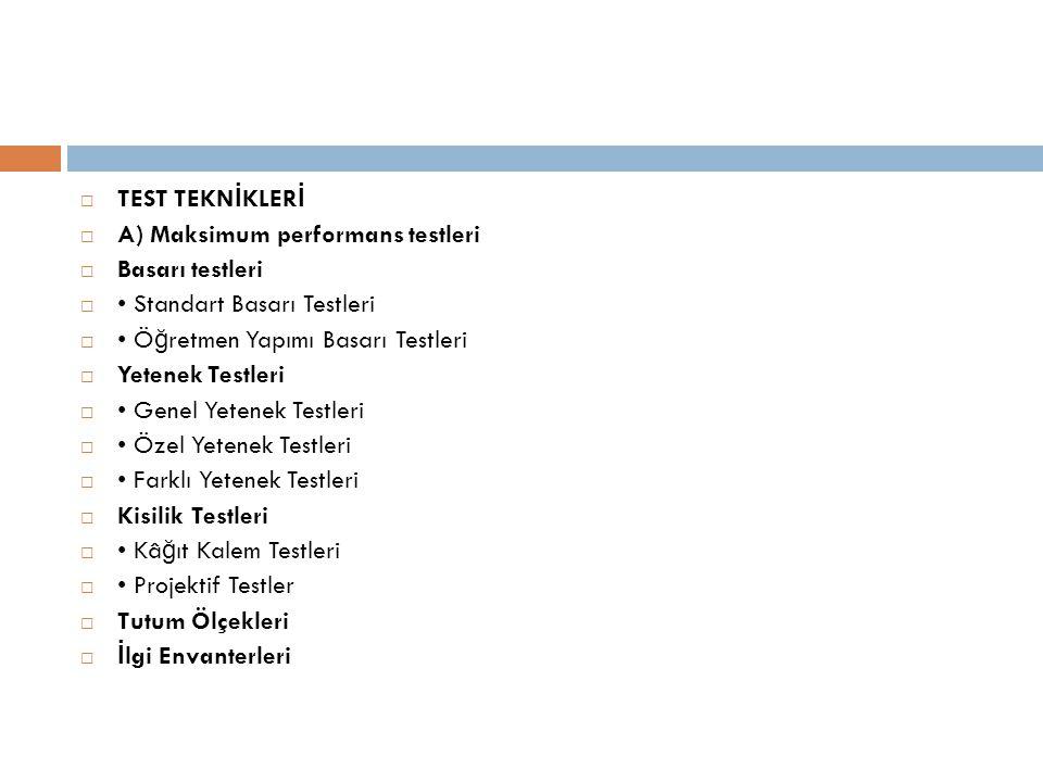 TEST TEKNİKLERİ A) Maksimum performans testleri. Basarı testleri. • Standart Basarı Testleri. • Öğretmen Yapımı Basarı Testleri.