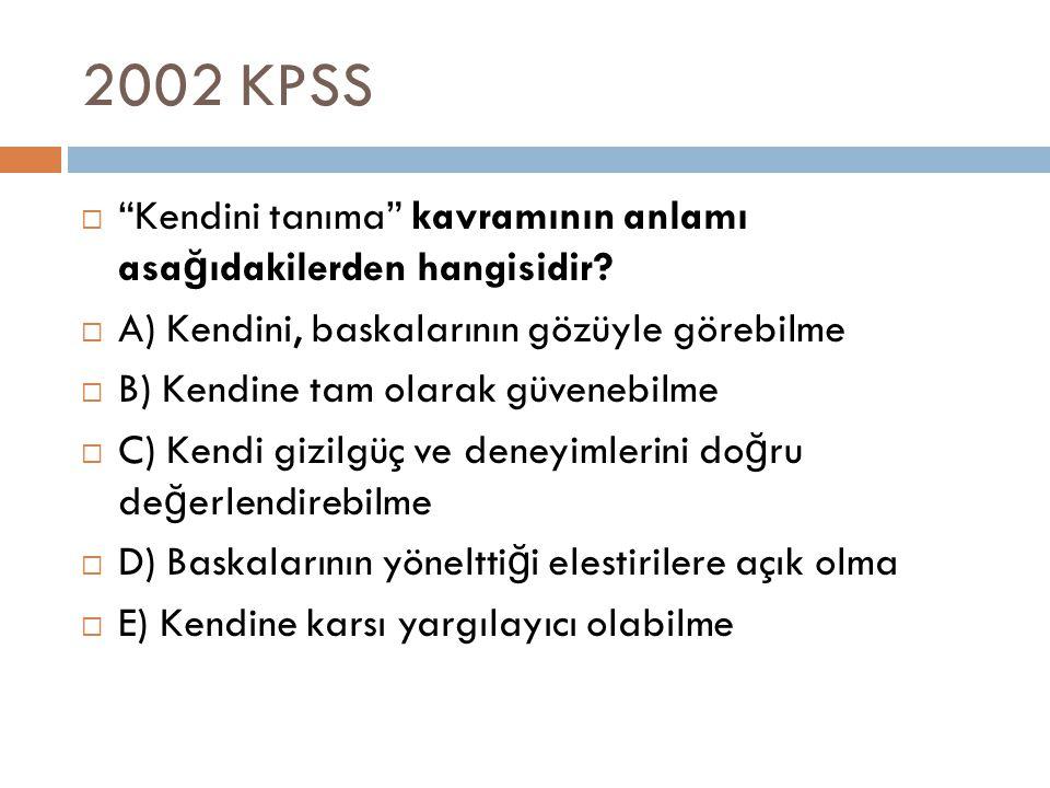 2002 KPSS Kendini tanıma kavramının anlamı asağıdakilerden hangisidir A) Kendini, baskalarının gözüyle görebilme.