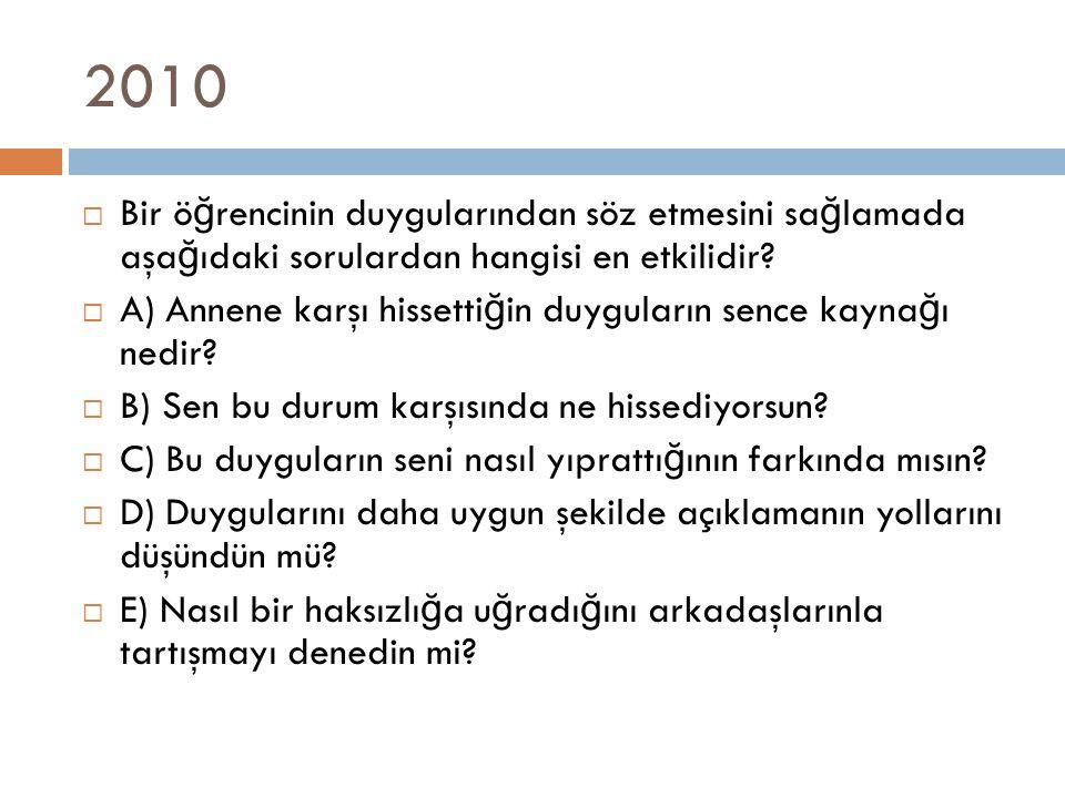 2010 Bir öğrencinin duygularından söz etmesini sağlamada aşağıdaki sorulardan hangisi en etkilidir