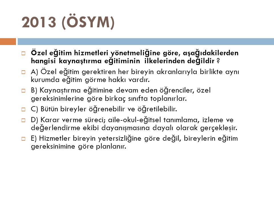 2013 (ÖSYM) Özel eğitim hizmetleri yönetmeliğine göre, aşağıdakilerden hangisi kaynaştırma eğitiminin ilkelerinden değildir