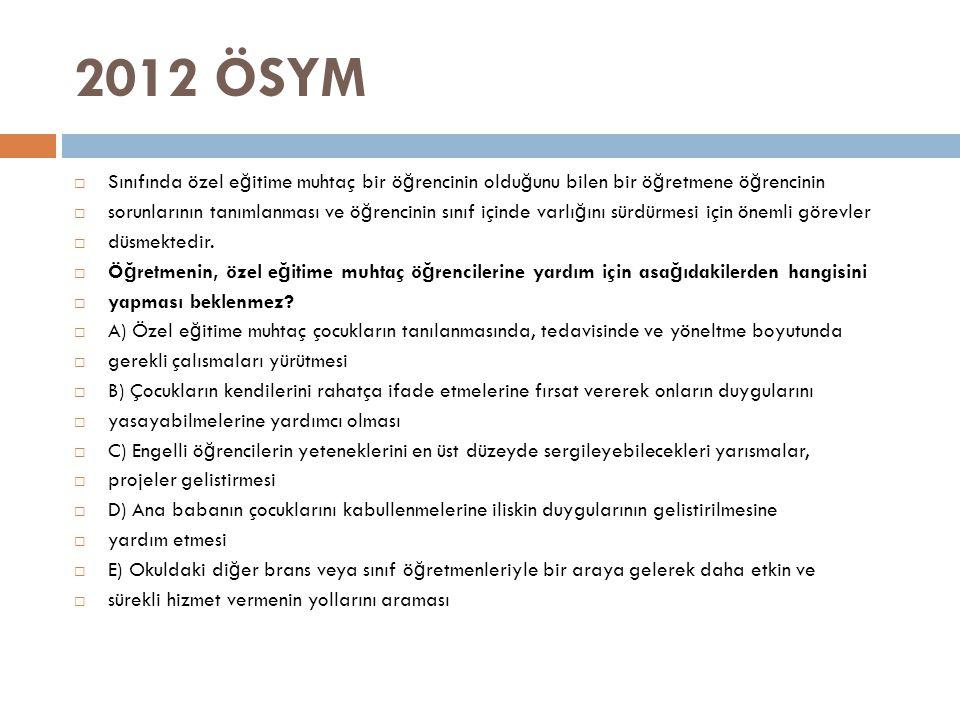 2012 ÖSYM Sınıfında özel eğitime muhtaç bir öğrencinin olduğunu bilen bir öğretmene öğrencinin.
