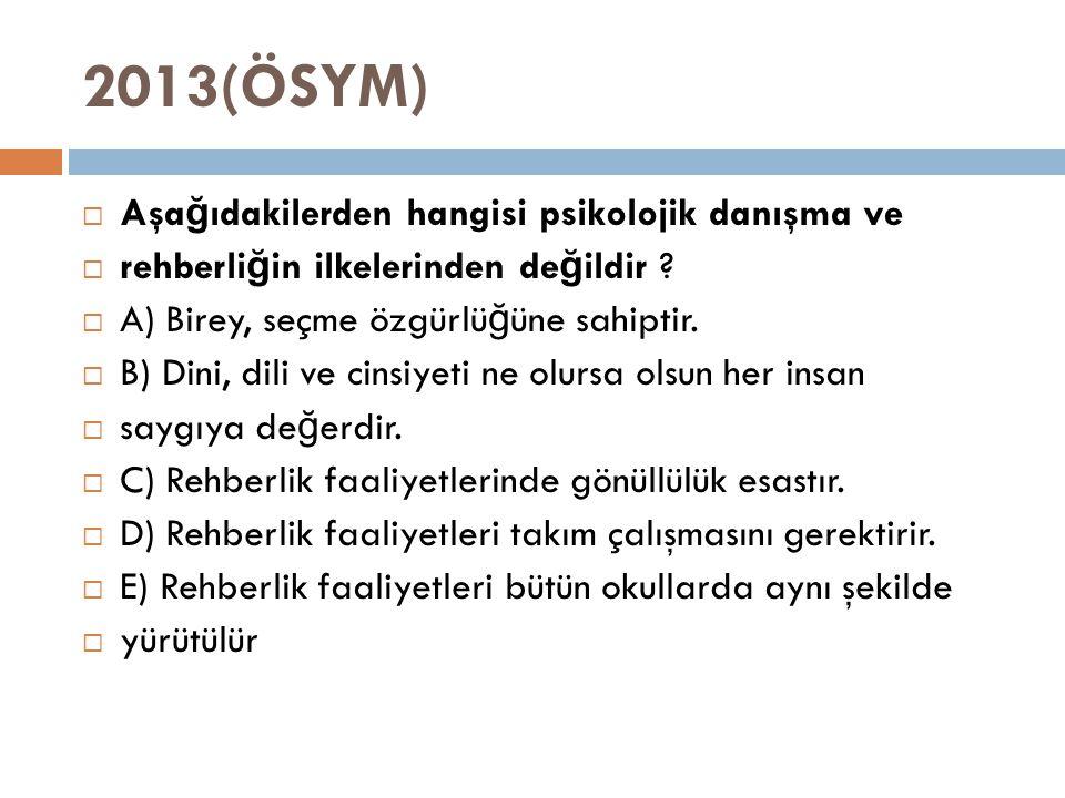 2013(ÖSYM) Aşağıdakilerden hangisi psikolojik danışma ve
