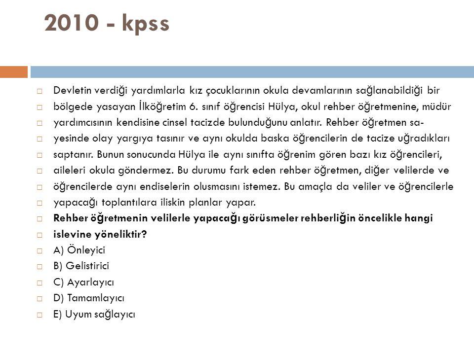 2010 - kpss Devletin verdiği yardımlarla kız çocuklarının okula devamlarının sağlanabildiği bir.