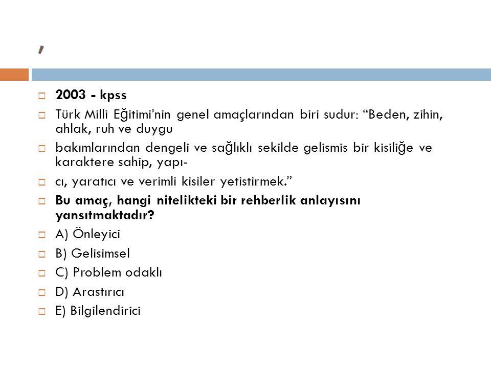 , 2003 - kpss. Türk Milli Eğitimi'nin genel amaçlarından biri sudur: Beden, zihin, ahlak, ruh ve duygu.