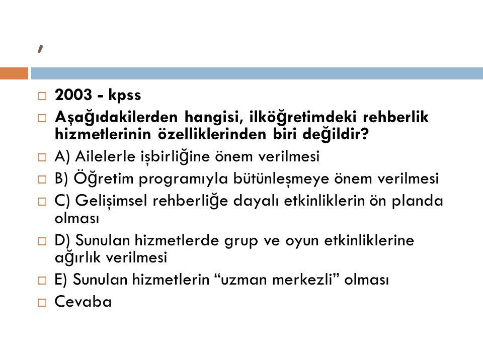, 2003 - kpss. Aşağıdakilerden hangisi, ilköğretimdeki rehberlik hizmetlerinin özelliklerinden biri değildir