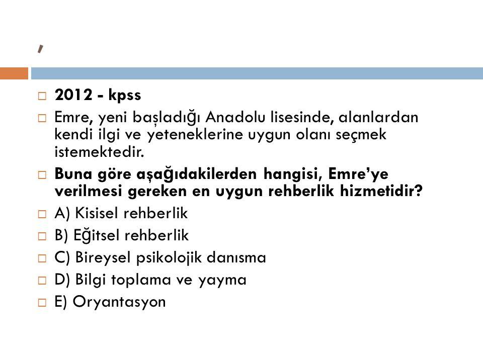 , 2012 - kpss. Emre, yeni başladığı Anadolu lisesinde, alanlardan kendi ilgi ve yeteneklerine uygun olanı seçmek istemektedir.